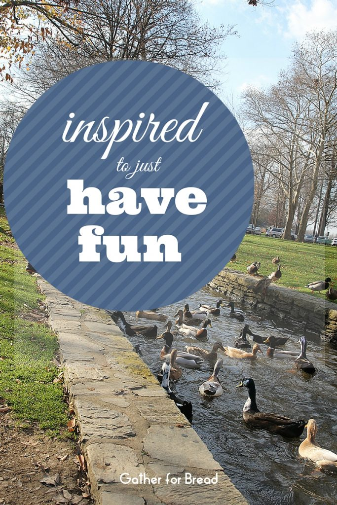 Inspired to Just have Fun | gatherforbread.com