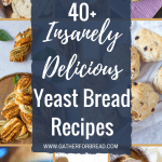 40+ Insanely Delicious Yeast Bread Recipes