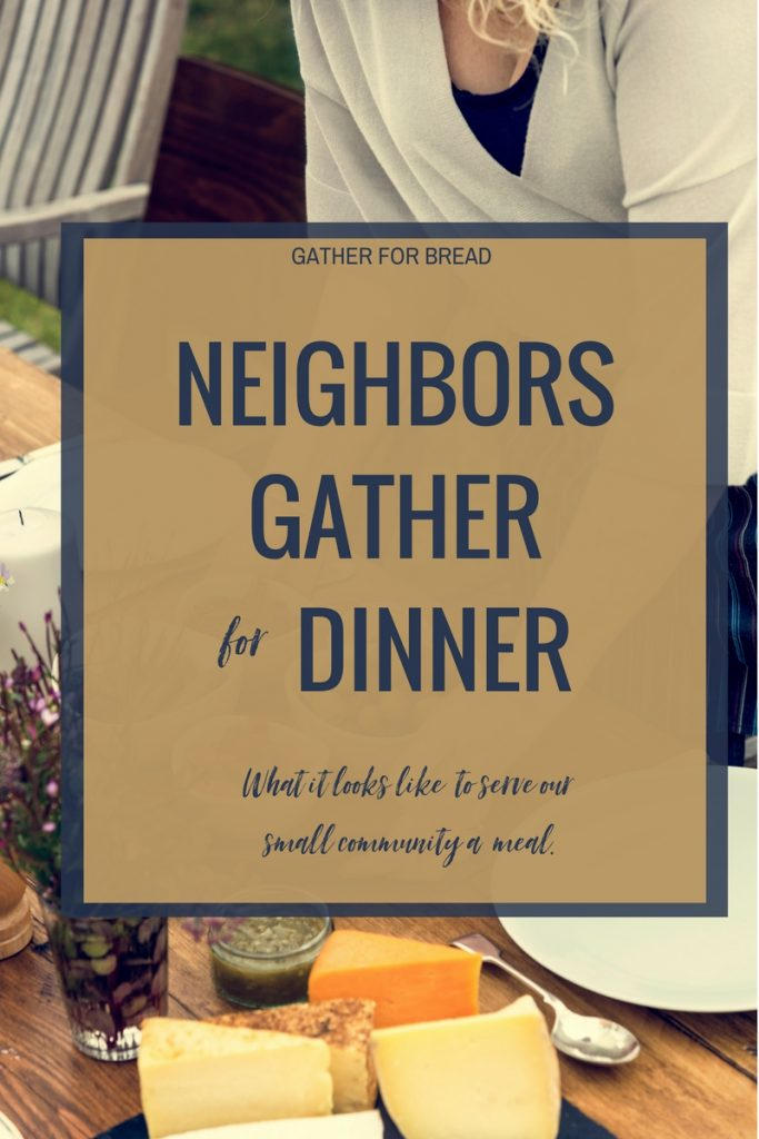 Neighbors Gather for Dinner - What it looks like to feed and serve our small neighborhood a meal. Ideas to inspire you to gather your community of neighbors at the table for dinner.