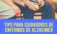 TIPS PARA CUIDADORES DE ENFERMOS DE ALZHEIMER
