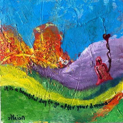 it is a beautiful day go after your dreams. artist: gaurangi mehta shah