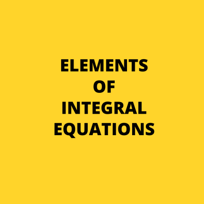 Elements Of Integral Equations