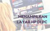 cara menampilkan layar hp di pc atau laptop featured