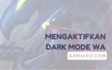 cara mengaktifkan dark mode atau mode gelap di whataspp