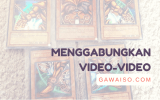 cara menggabungkan video featured