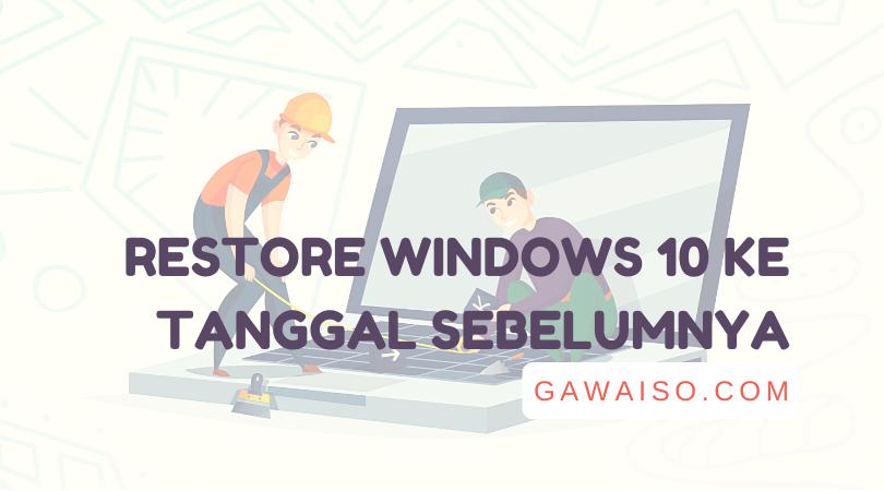 cara restore sistem windows 10 ke tanggal sebelumnya mengembalikan windows dengan restore point dan file image