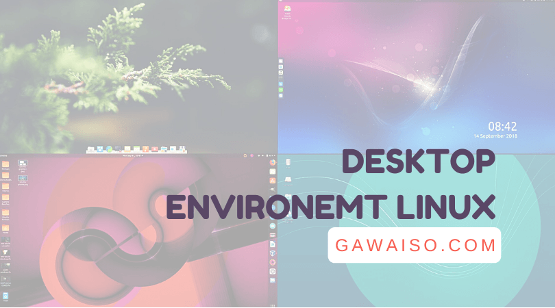 macam-macam-desktop-environment-di-linux-GNOME-KDE-XFCE-LXCE-Cinnamon-Mate