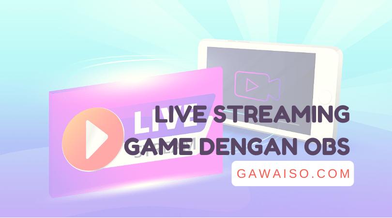cara live streaming dengan obs ke facebook gaming youtube gaming dan nimo tv