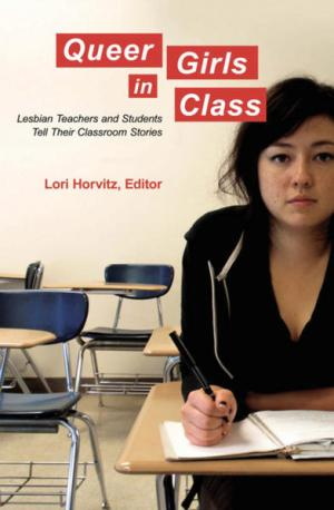 Queer Girls in Class: Lesbian Teachers and Students Tell Their Classroom Stories