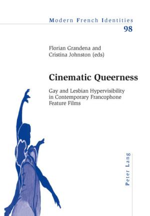 Cinematic Queerness: Gay and Lesbian Hypervisibility in Contemporary Francophone Feature Films