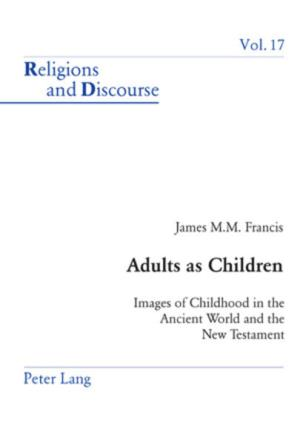 Adults as Children: Images of Childhood in the Ancient World and the New Testament