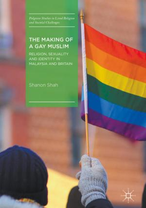 The Making of a Gay Muslim: Religion, Sexuality and Identity in Malaysia and Britain