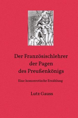 Der Französischlehrer der Pagen des Preußenkönigs: Eine homoerotische Erzählung | Schwule Bücher im Online Buchshop Gay Book Fair