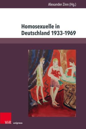 Homosexuelle in Deutschland 1933-1969: Beiträge zu Alltag, Stigmatisierung und Verfolgung