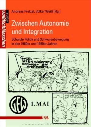 Zwischen Autonomie und Integration: Schwule Politik und Schwulenbewegung in den 1980er und 1990er Jahren