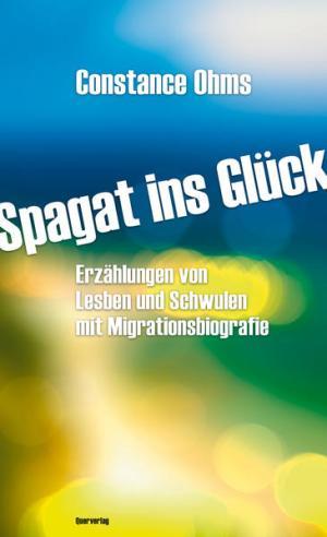 Spagat ins Glück: Erzählungen von Lesben und Schwulen mit Migrationsbiografie