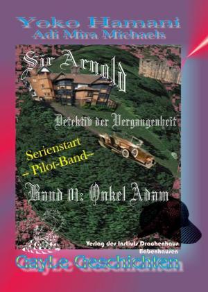 Sir Arnold 01: Onkel Adam: Detektiv der Vergangenheit -- Start der Serie. Eine schwule, erotische AbenteuerGeschichte.