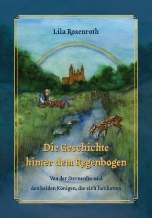 Die Geschichte hinter dem Regenbogen: Von der Sternenfee und den beiden Königen, die sich liebhatten