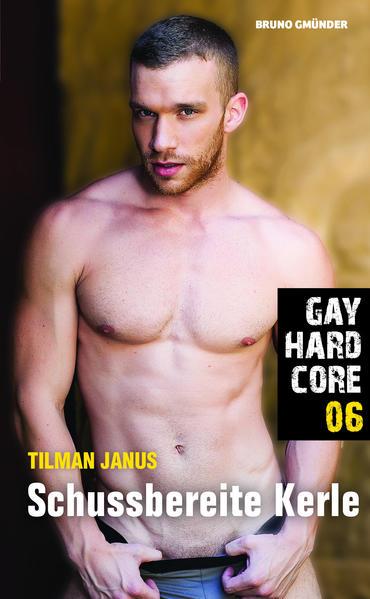 Gay Hardcore 06: Schussbereite Kerle   Schwule Bücher im Online Buchshop Gay Book Fair