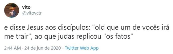 """e disse Jesus aos discípulos: """"old que um de vocês irá me trair"""", ao que judas replicou """"os fatos"""" (@vitovctr)"""