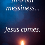 Messiness…Jesus…Peace