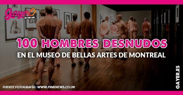 100 hombres desnudos en el museo de arte moderno de Montreal