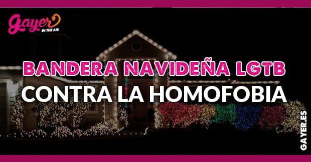 BANDERA NAVIDEÑA LGTB CONTRA LA HOMOFOBIA DE SUS VECINOS