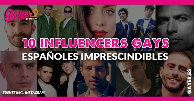 10 INFLUENCERS GAYS ESPAÑOLES IMPRESCINDIBLES