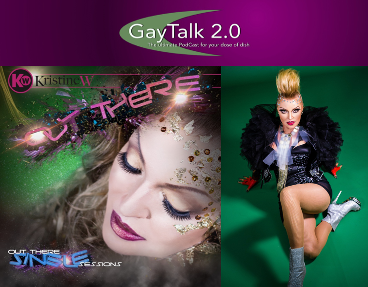 GayTalk 2.0 – Episode 31 – Out There: The Interview Featuring Kristine W