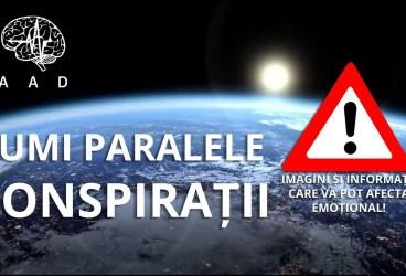 Lumi Paralele – Conspirații (I) – Imagini și informații care vă pot afecta emoțional