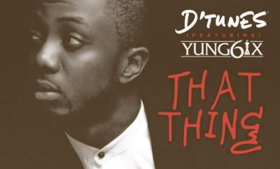 D'Tunes – That Thing Ft. Yung6ix