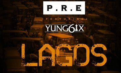 P.R.E Ft. Yung6ix – LAGOS