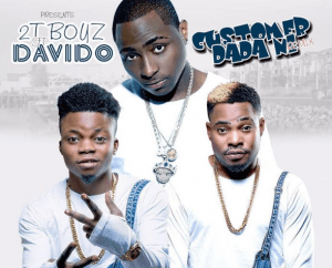 2T Boys Ft. Davido – Customer Dada Ni