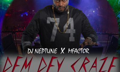 Dj Neptune Ft. M-Factor – Dem Dey Craze