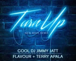 DJ Jimmy Jatt – Turn Up REMIX Ft. Flavour x Terry Apala