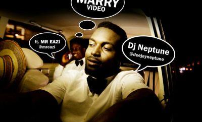 VIDEO: DJ Neptune - Marry ft Mr Eazi