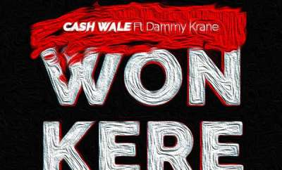 Cash Wale – Won Kere ft. Dammy Krane