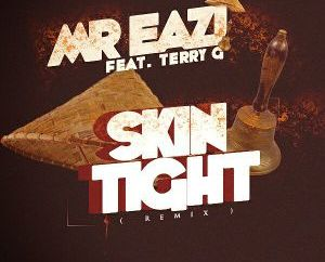 Mr Eazi – Skin Tight (Remix) ft. Terry G