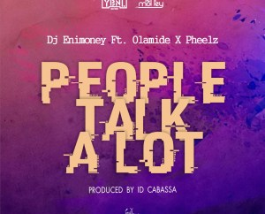 Dj Enimoney ft Olamide & Pheelz – P.T.A (People Talk Alot)