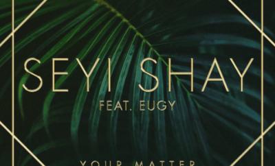 Seyi Shay Ft. Eugy & Efosa – Your Matter