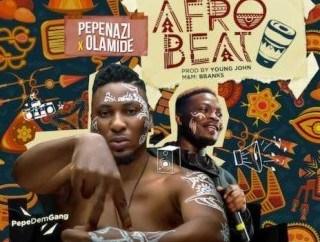 Pepenazi X Olamide - Afrobeat