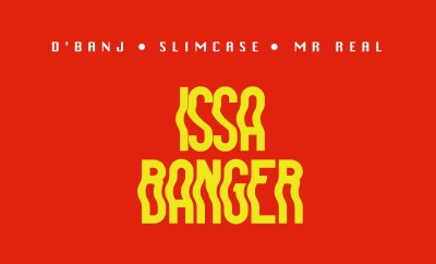 D'Banj X Slimcase X Mr Real - Issa Banger