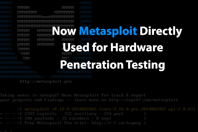- metasploit - Metasploit Can Be Directly Used For Hardware Penetration Testing Now
