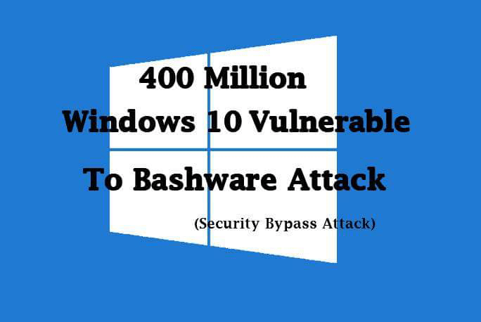 "windows  - windows - 400 Million Windows Computer Vulnerable to ""Bashware"" Security Software Bypass Attack"