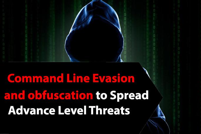 Advance Level Threats  - evasion - Command Line Evasion and obfuscation to Spread Advance Level Threats