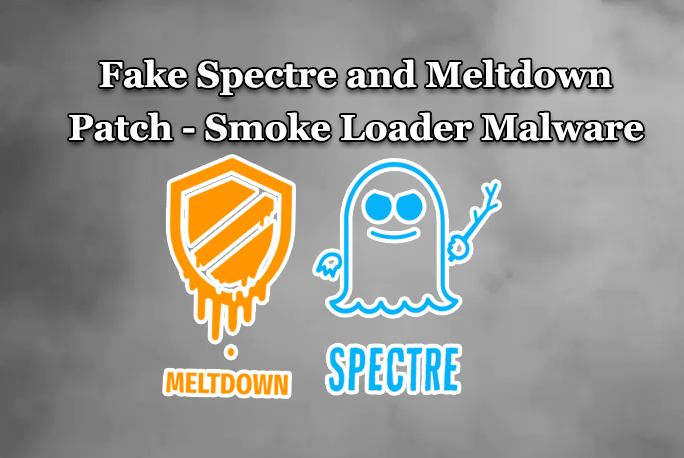 Smoke Loader  - Smoke Loader Malware - Smoke Loader – Beware of Fake Spectre and Meltdown patches