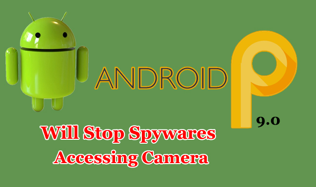 Android P  - Android P - Android P Limits the Use of Background Apps Accessing the Camera