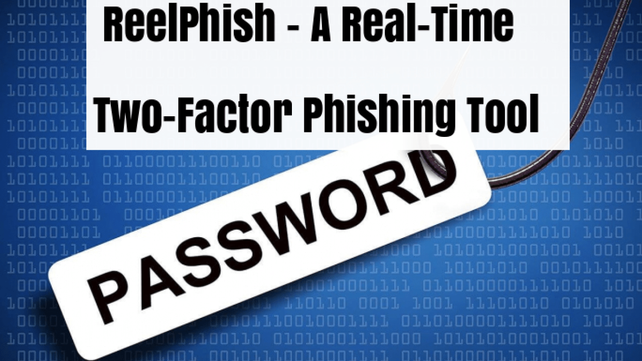 ReelPhish - A Real-Time Advanced Two-Factor Phishing Tool