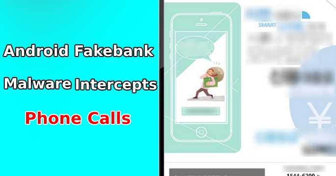 Fakebank malware variant  - Fakebank Malware - Fakebank Malware Variant that Intercepts Android user's Banking Calls