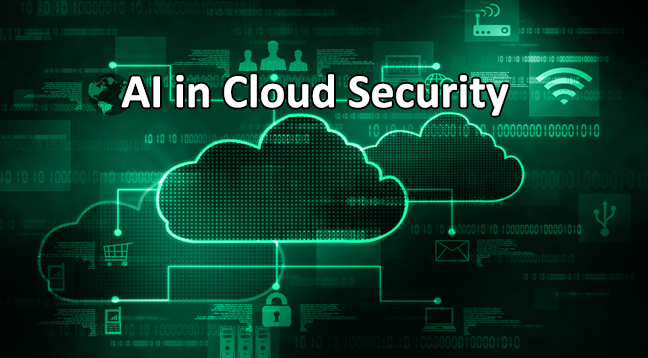 Cloud Security  - AI Cloud Security - Artificial Intelligence in Cloud Security to Detect Cyber Attacks